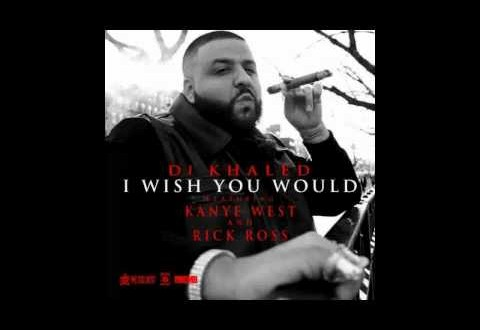 New Music: DJ Khaled-I Wish You Would feat. Kanye West & Rick Ross
