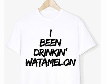 i been drinkin watermelon shirts